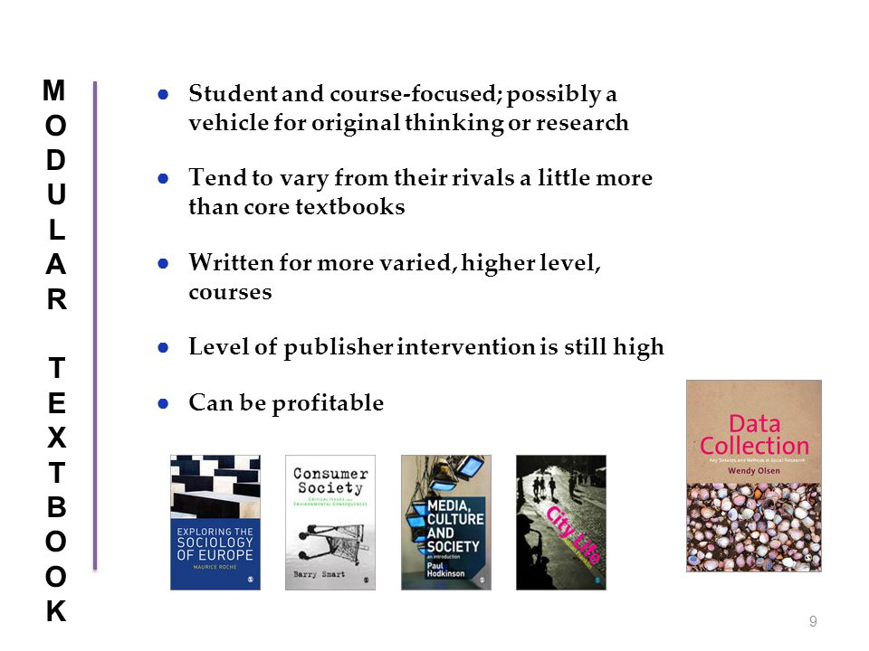 MODULARTEXTBOOKMODULARTEXTBOOK ● Student and course-focused; possibly a vehicle for original thinking or research ● Tend to vary from their rivals a l