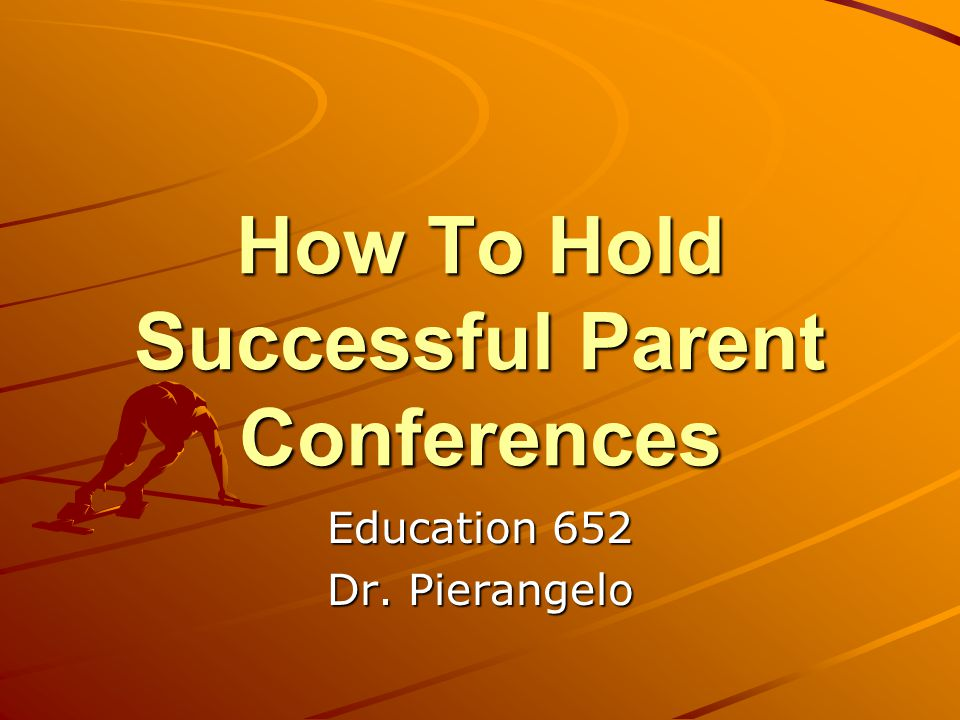 How To Hold Successful Parent Conferences Education 652 Dr. Pierangelo