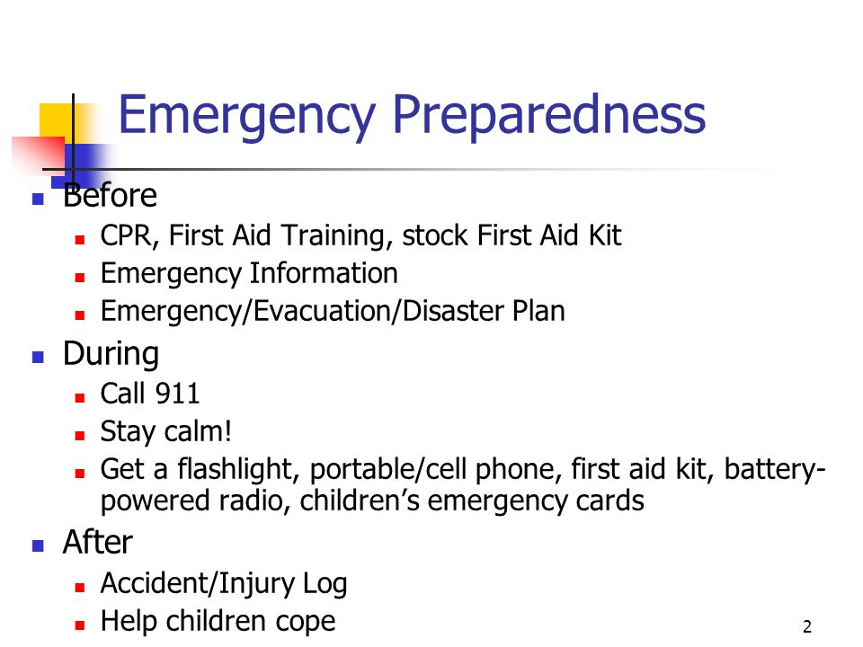 3 Emergency Plan (part 1) Reporting/handling the following incidents: Lost or missing child Child maltreatment (physical, sexual, neglect) Injuries requiring medical/dental care Death of child or staff member (even when death occurs outside of child care hours) Serious illness requiring hospitalization