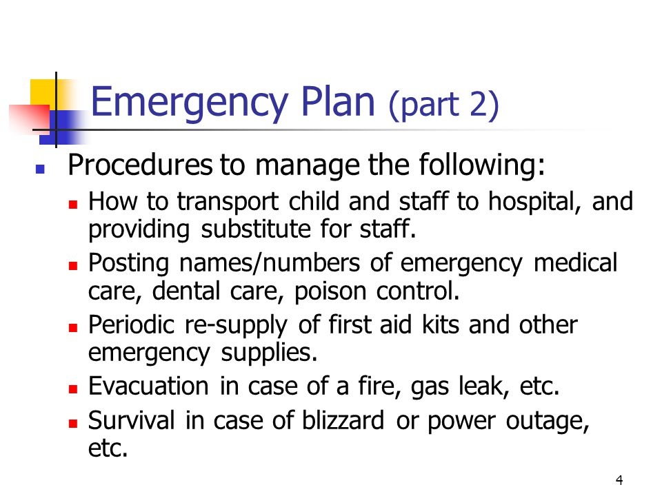 4 Emergency Plan (part 2) Procedures to manage the following: How to transport child and staff to hospital, and providing substitute for staff.