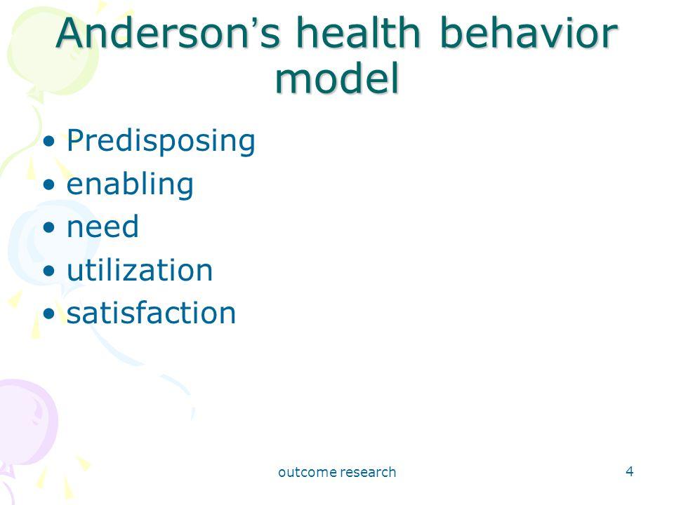 outcome research 4 Anderson ' s health behavior model Predisposing enabling need utilization satisfaction