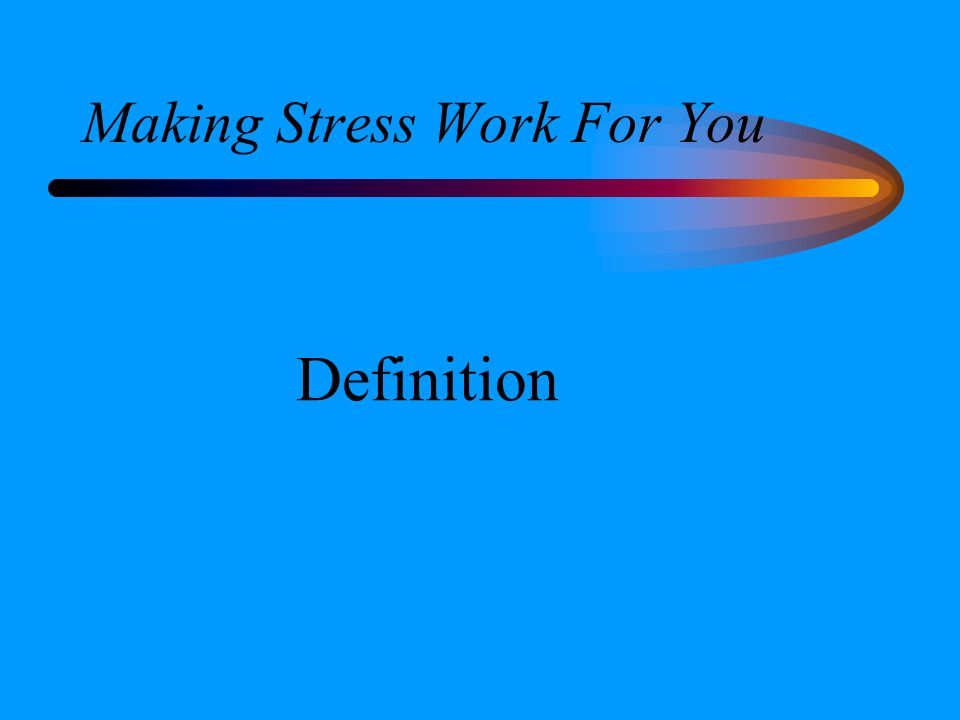 Making Stress Work For You Definition