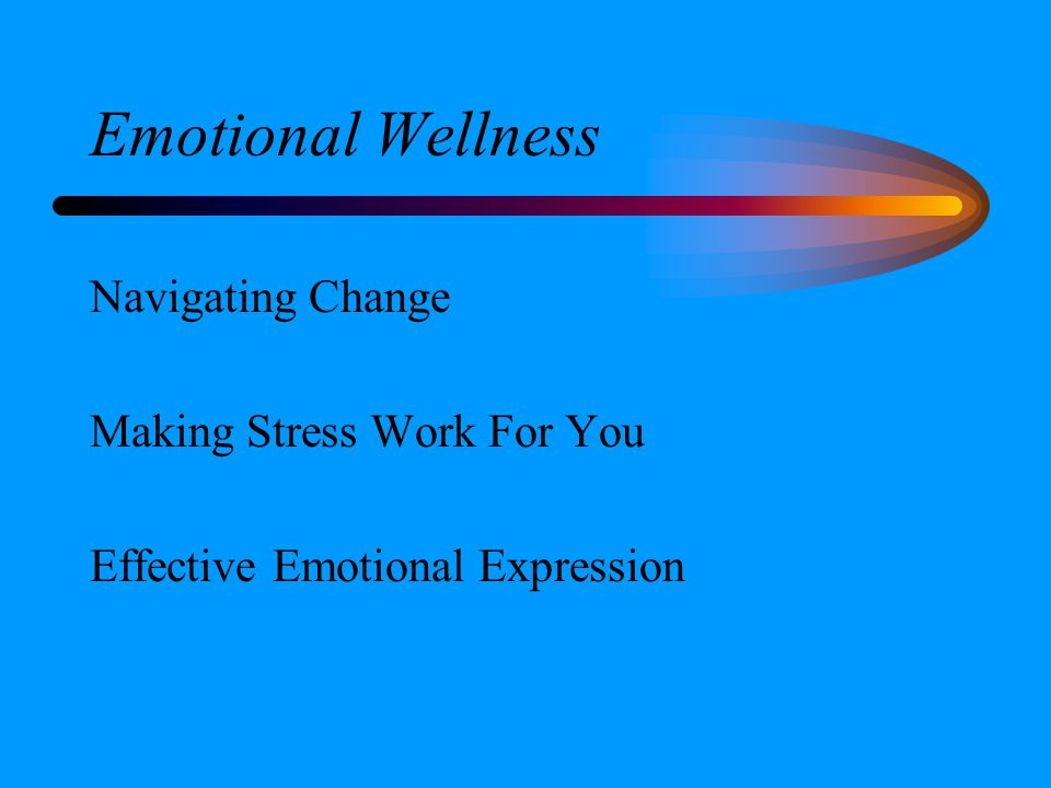 Emotional Wellness Navigating Change Making Stress Work For You Effective Emotional Expression