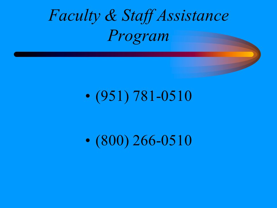 Faculty & Staff Assistance Program (951) 781-0510 (800) 266-0510