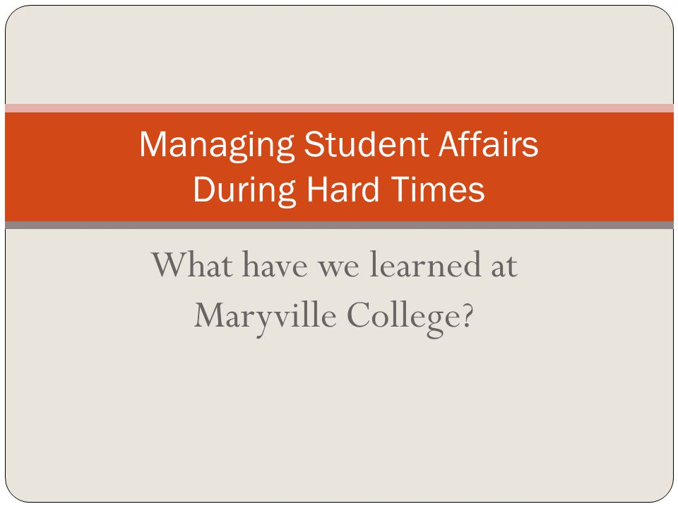 What have we learned at Maryville College Managing Student Affairs During Hard Times