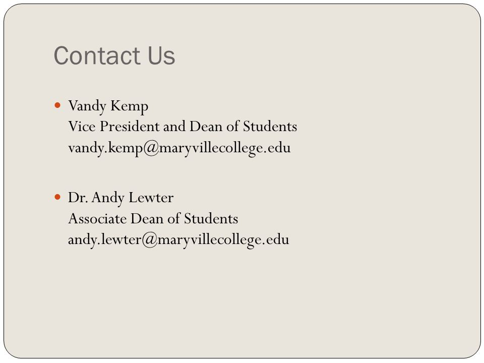 Contact Us Vandy Kemp Vice President and Dean of Students vandy.kemp@maryvillecollege.edu Dr.