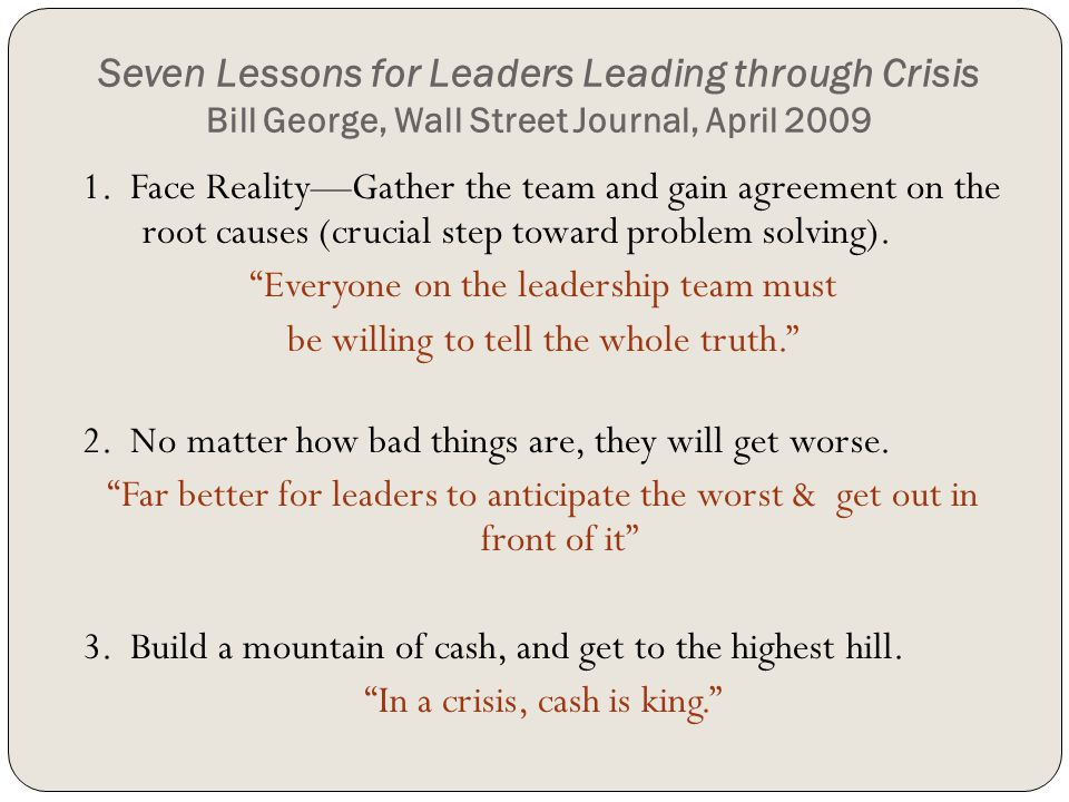 Seven Lessons for Leaders Leading through Crisis Bill George, Wall Street Journal, April 2009 1.