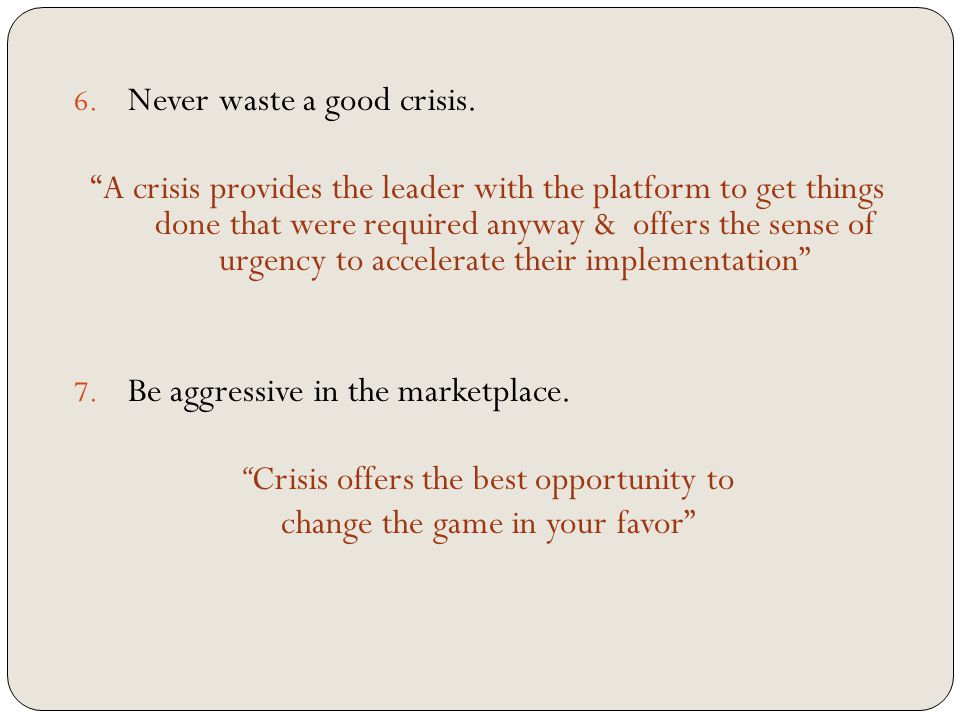 6. Never waste a good crisis.