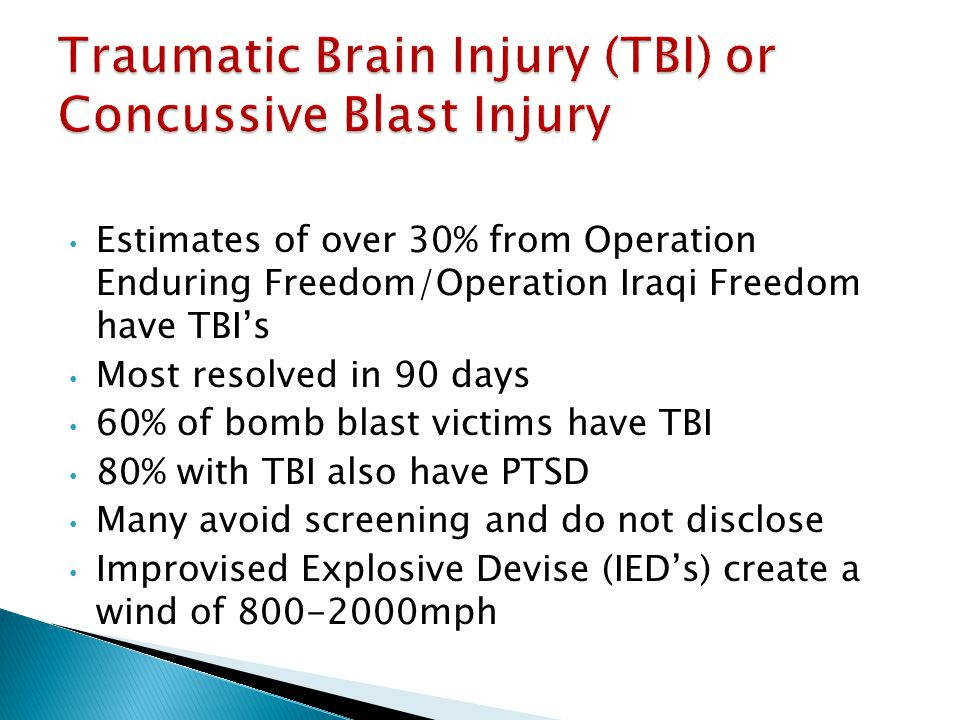 Estimates of over 30% from Operation Enduring Freedom/Operation Iraqi Freedom have TBI's Most resolved in 90 days 60% of bomb blast victims have TBI 8