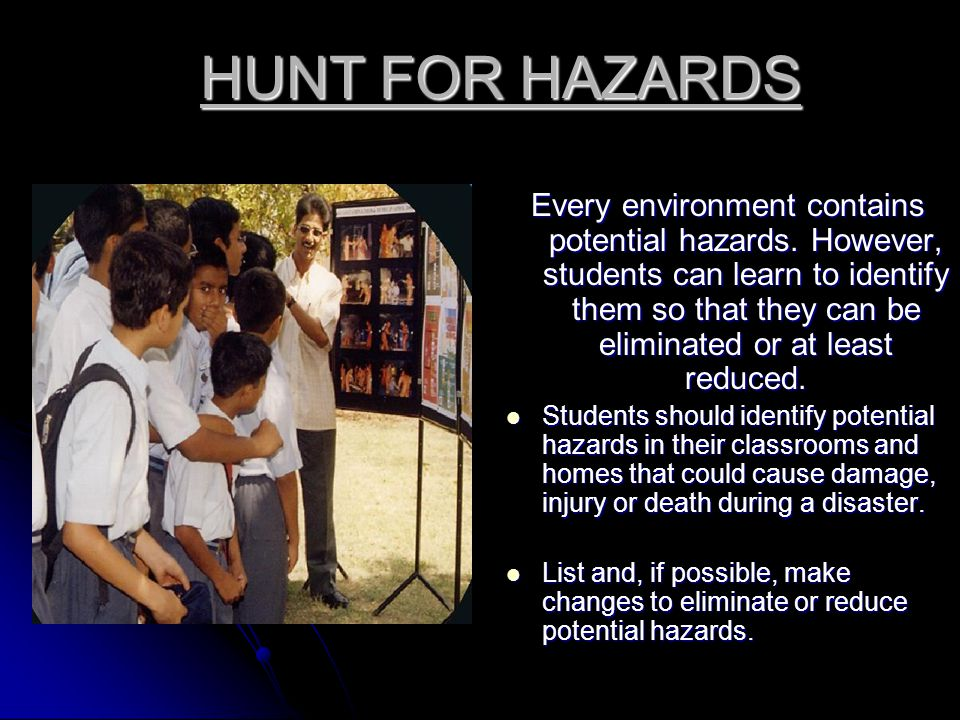 HUNT FOR HAZARDS Every environment contains potential hazards.