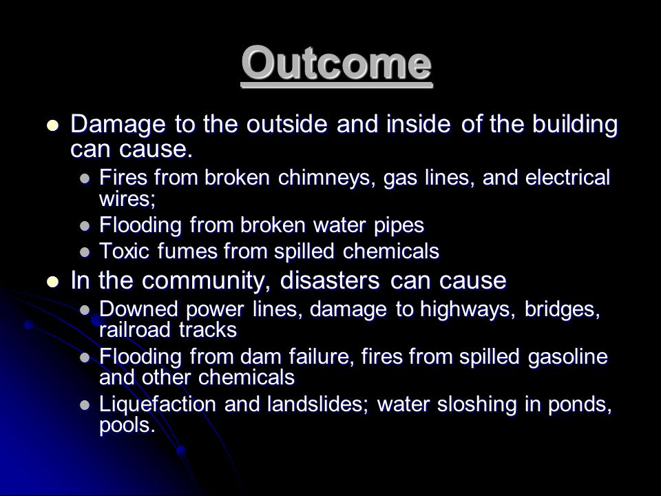 Outcome Damage to the outside and inside of the building can cause.