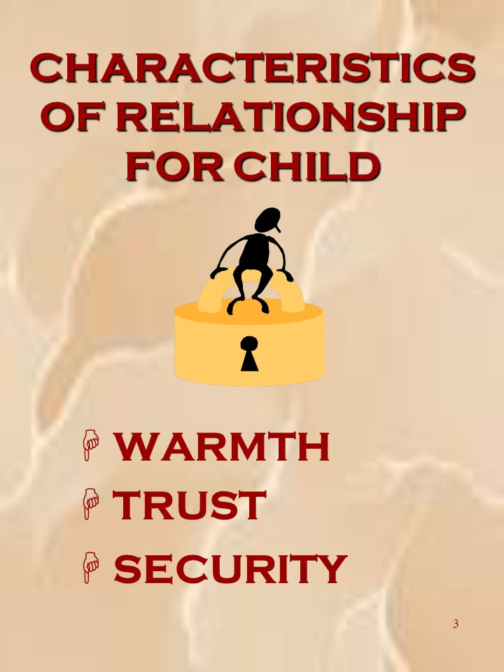 3 CHARACTERISTICS OF RELATIONSHIP FOR CHILD  WARMTH H TRUST H SECURITY