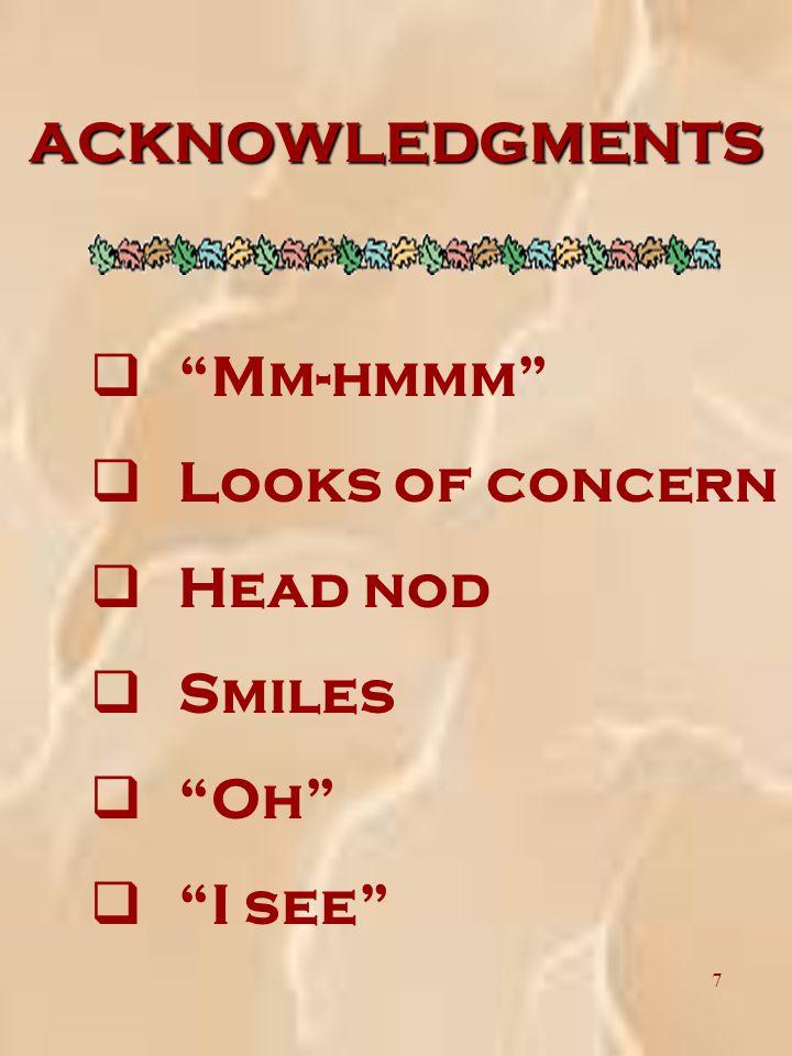 7 ACKNOWLEDGMENTS q Mm-hmmm q Looks of concern q Head nod q Smiles q Oh q I see
