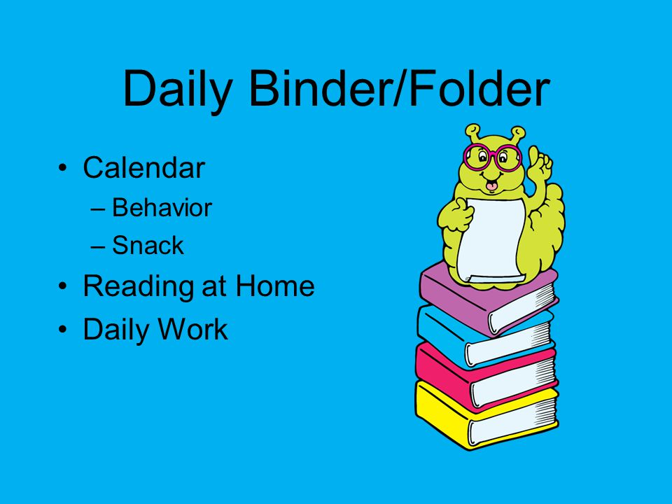 Daily Binder/Folder Calendar –Behavior –Snack Reading at Home Daily Work