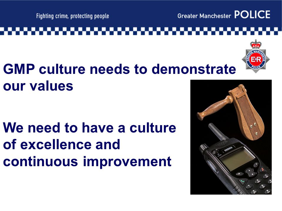 GMP culture needs to demonstrate our values We need to have a culture of excellence and continuous improvement