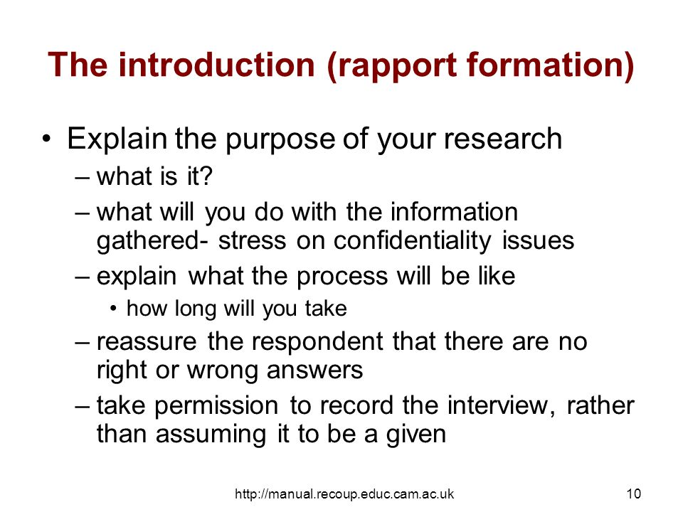 http://manual.recoup.educ.cam.ac.uk10 The introduction (rapport formation) Explain the purpose of your research –what is it.