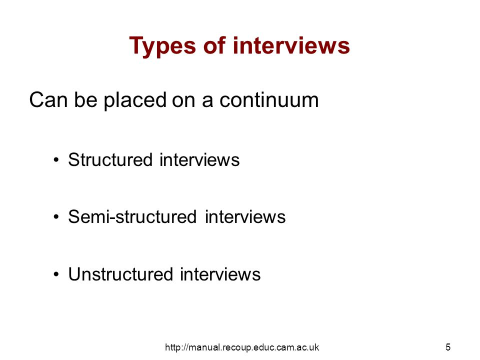 http://manual.recoup.educ.cam.ac.uk5 Types of interviews Can be placed on a continuum Structured interviews Semi-structured interviews Unstructured interviews