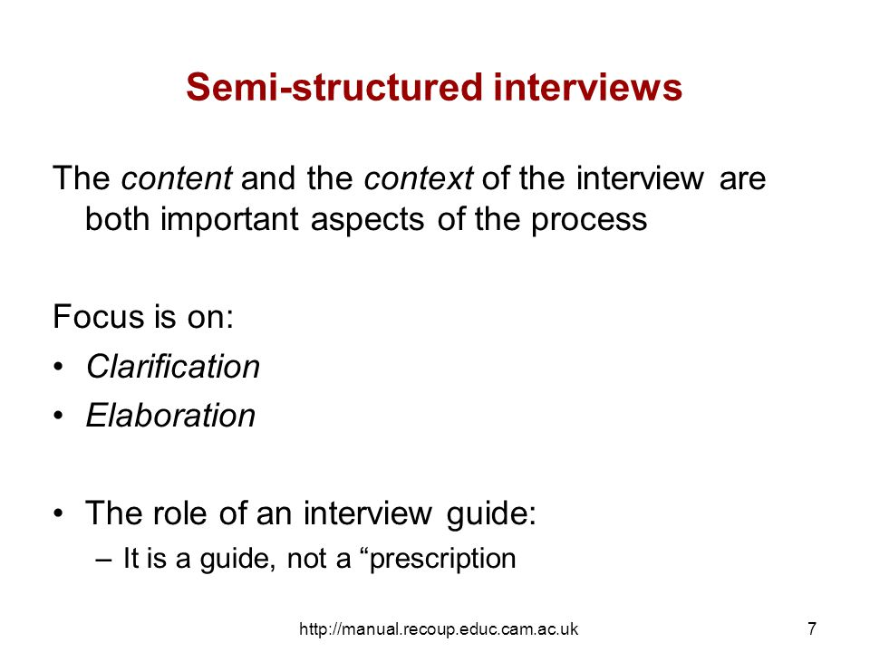http://manual.recoup.educ.cam.ac.uk8 Unstructured interviews This is mostly used in life-history research Interviewees have the freedom to tell their stories in their own way, although the interviewer may prompt in order to keep the narrative going.