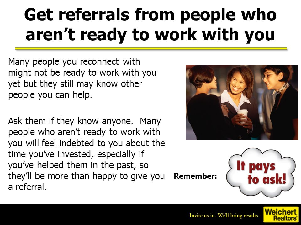 These Past Customers Can Provide Referrals 28 Source: 2008 NAR Home Buyer and Seller Survey What % of buyers found their Agent through a referral? 63%