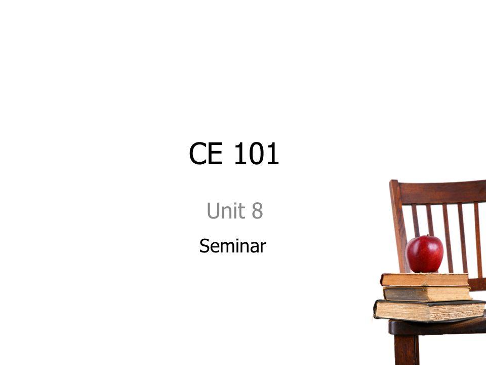 CE 101 Unit 8 Seminar