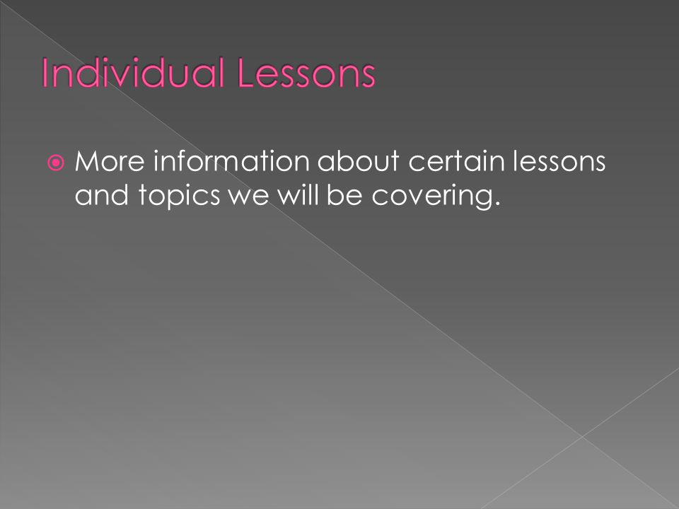  More information about certain lessons and topics we will be covering.