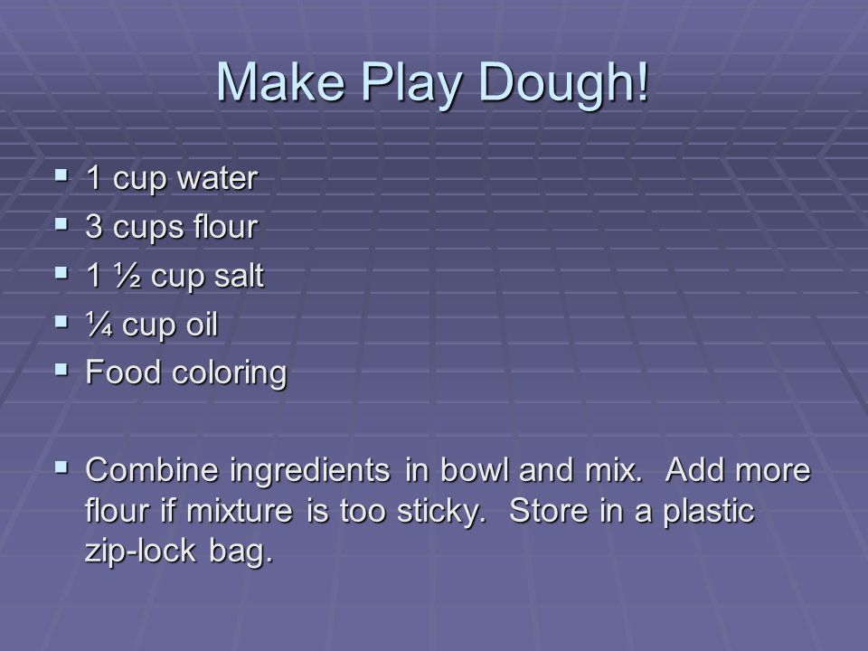 Make Play Dough.