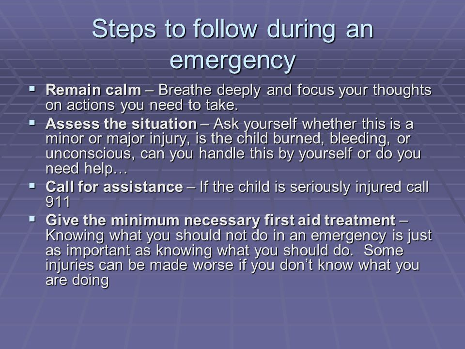 Steps to follow during an emergency  Remain calm – Breathe deeply and focus your thoughts on actions you need to take.