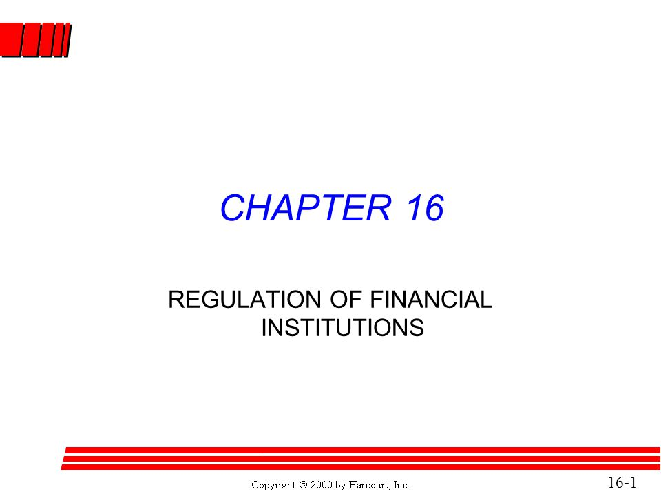 16-2 Financial Institutions are Regulated Because: l They provide essential financial services to the public.