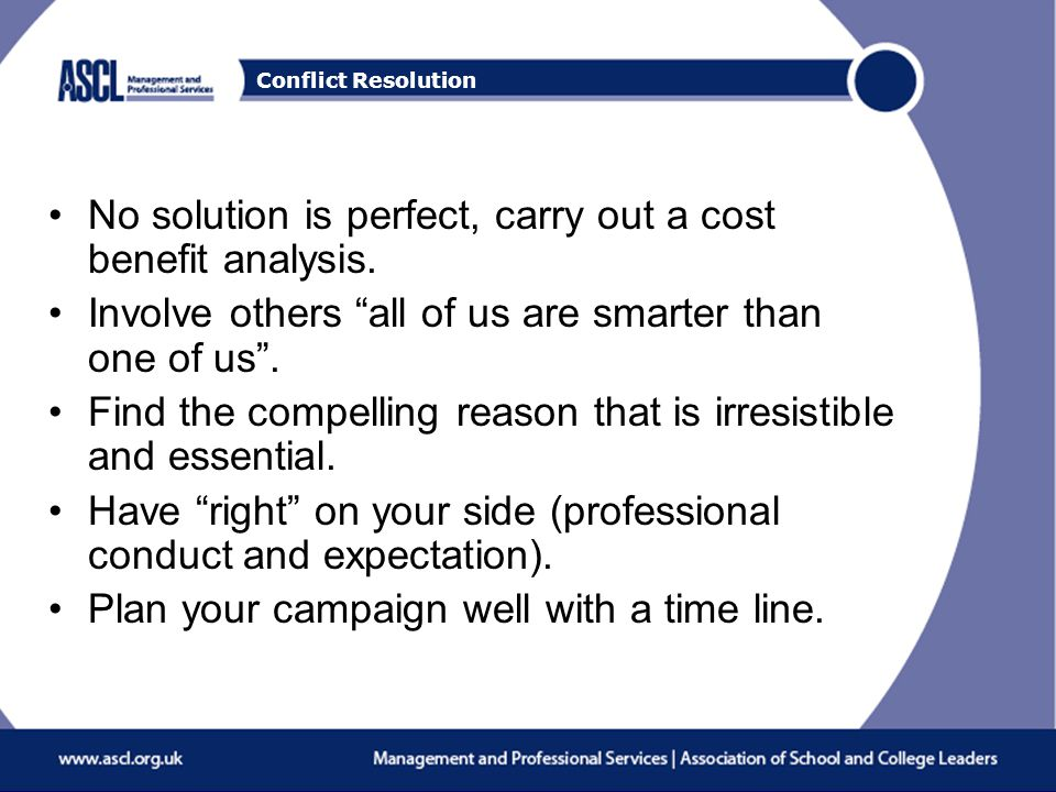 Conflict Resolution No solution is perfect, carry out a cost benefit analysis.