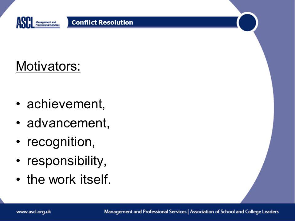Conflict Resolution Motivators: achievement, advancement, recognition, responsibility, the work itself.