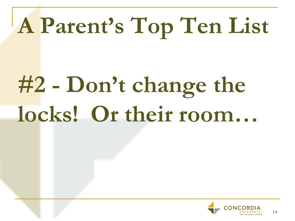 A Parent's Top Ten List #2 - Don't change the locks! Or their room… 14