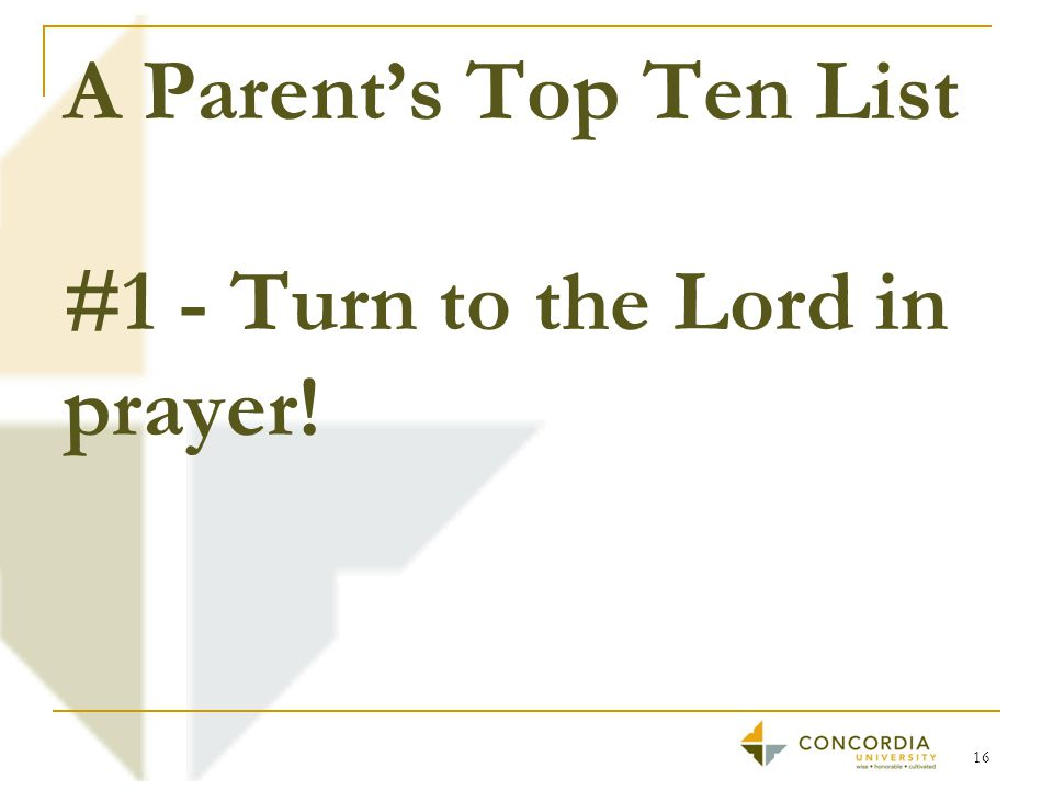 A Parent's Top Ten List #1 - Turn to the Lord in prayer! 16