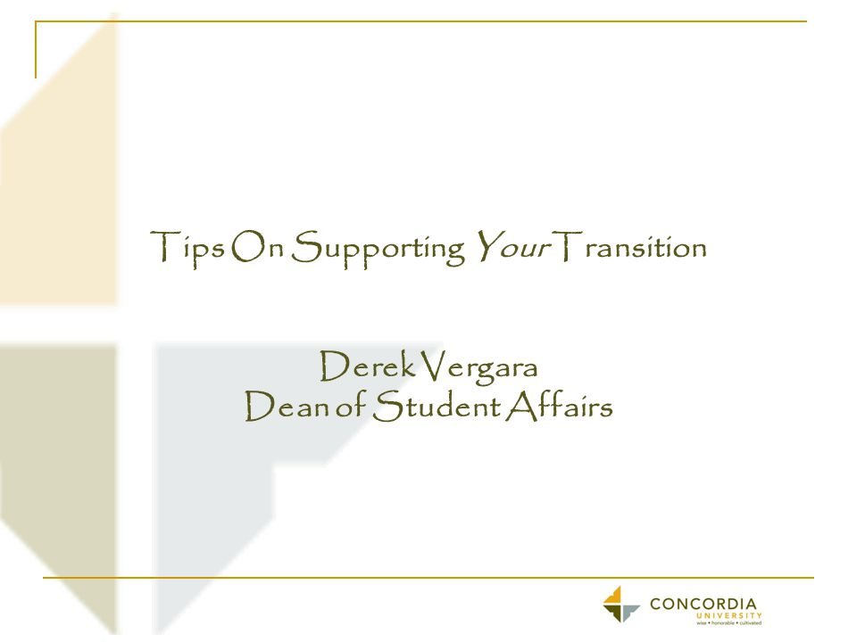 Tips On Supporting Your Transition Derek Vergara Dean of Student Affairs