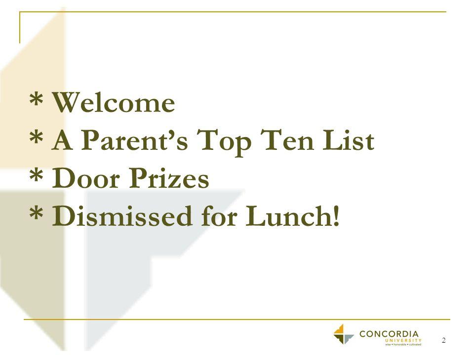 * Welcome * A Parent's Top Ten List * Door Prizes * Dismissed for Lunch! 2