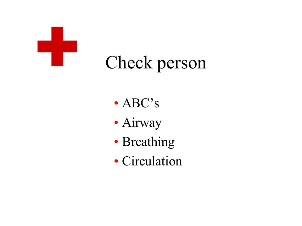 Check person ABC's Airway Breathing Circulation