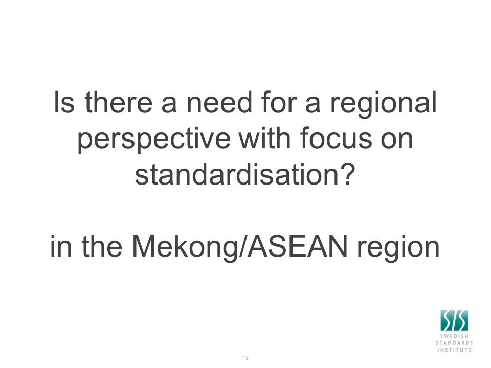 Is there a need for a regional perspective with focus on standardisation.