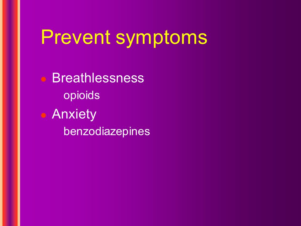 Prevent symptoms Breathlessness opioids Anxiety benzodiazepines