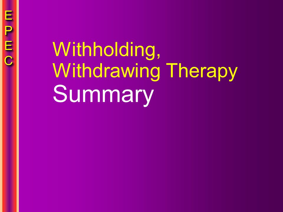 EPECEPECEPECEPEC EPECEPECEPECEPEC Withholding, Withdrawing Therapy Summary