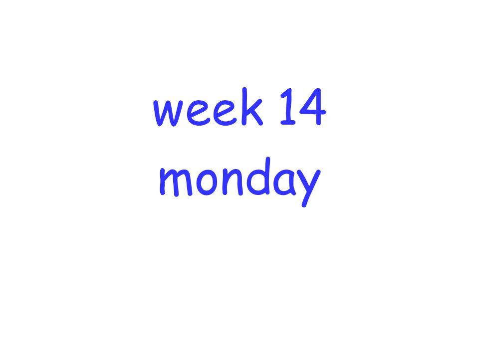 week 14 monday