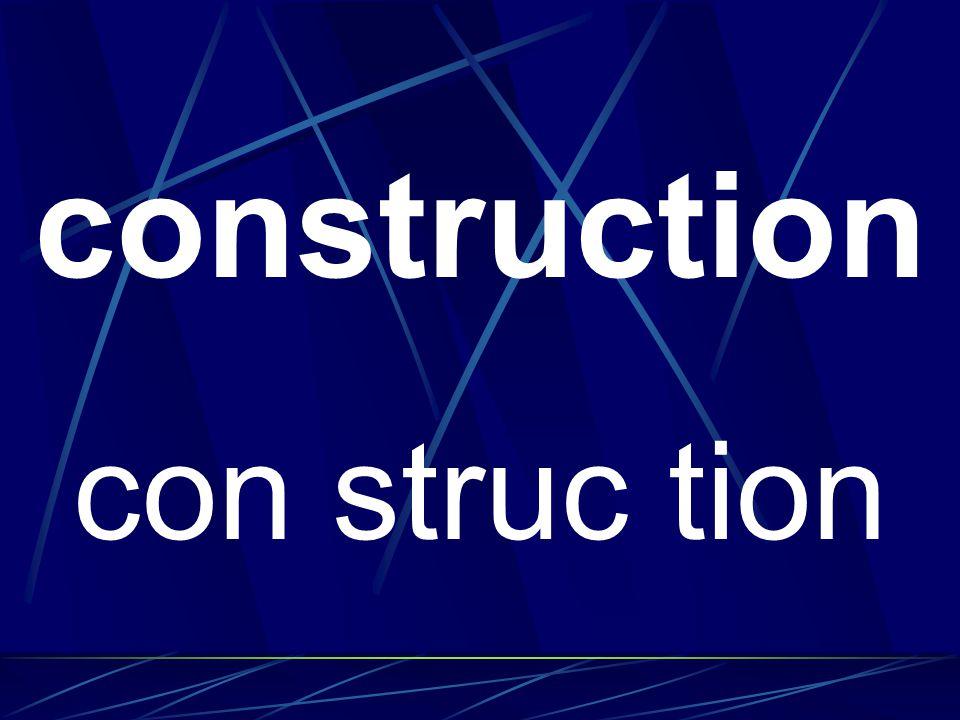 construction con struc tion