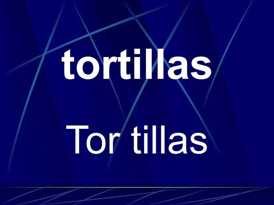 tortillas Tor tillas