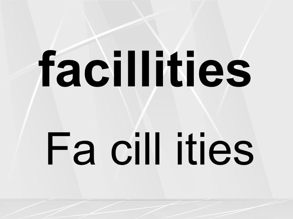 facillities Fa cill ities