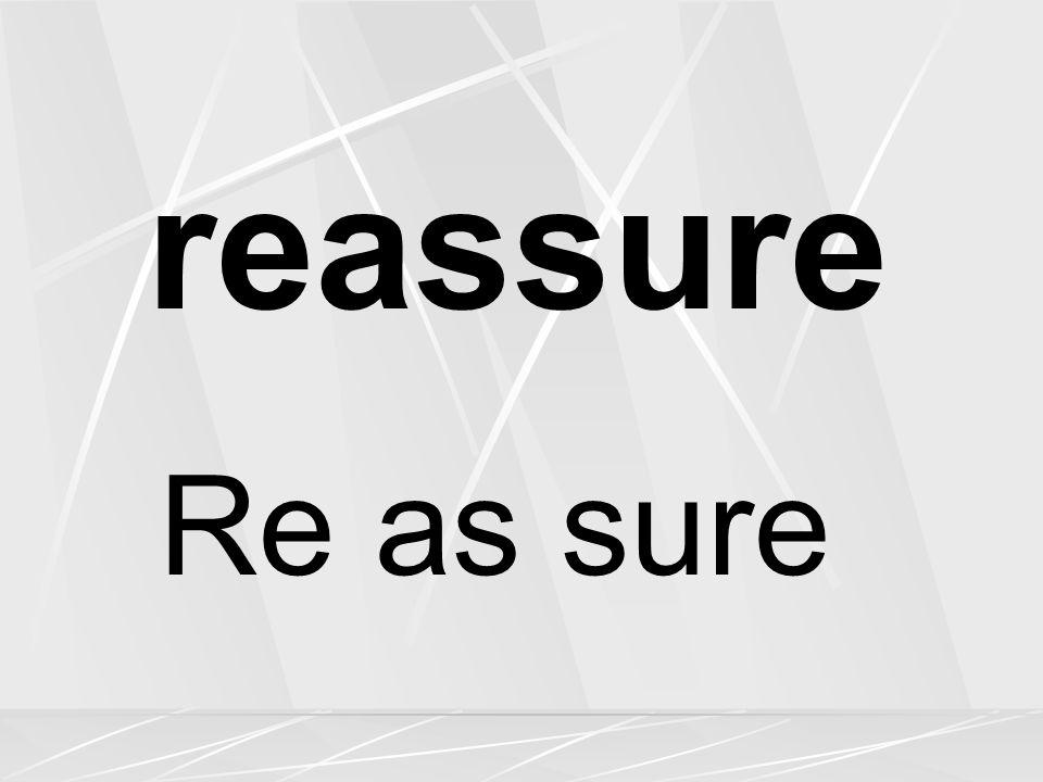 reassure Re as sure
