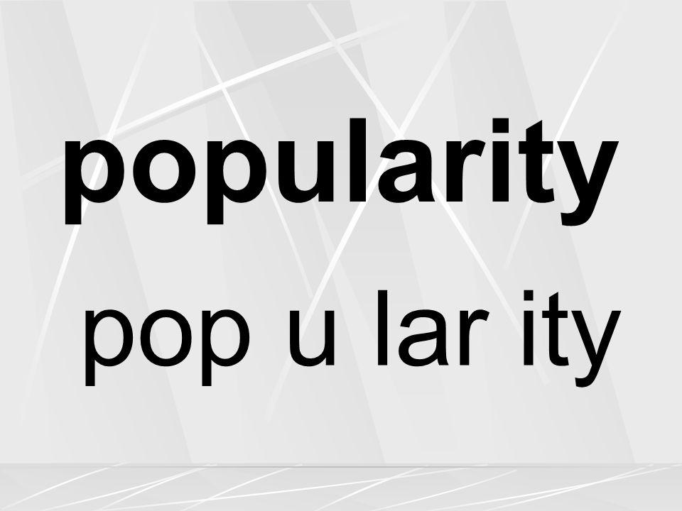 popularity pop u lar ity