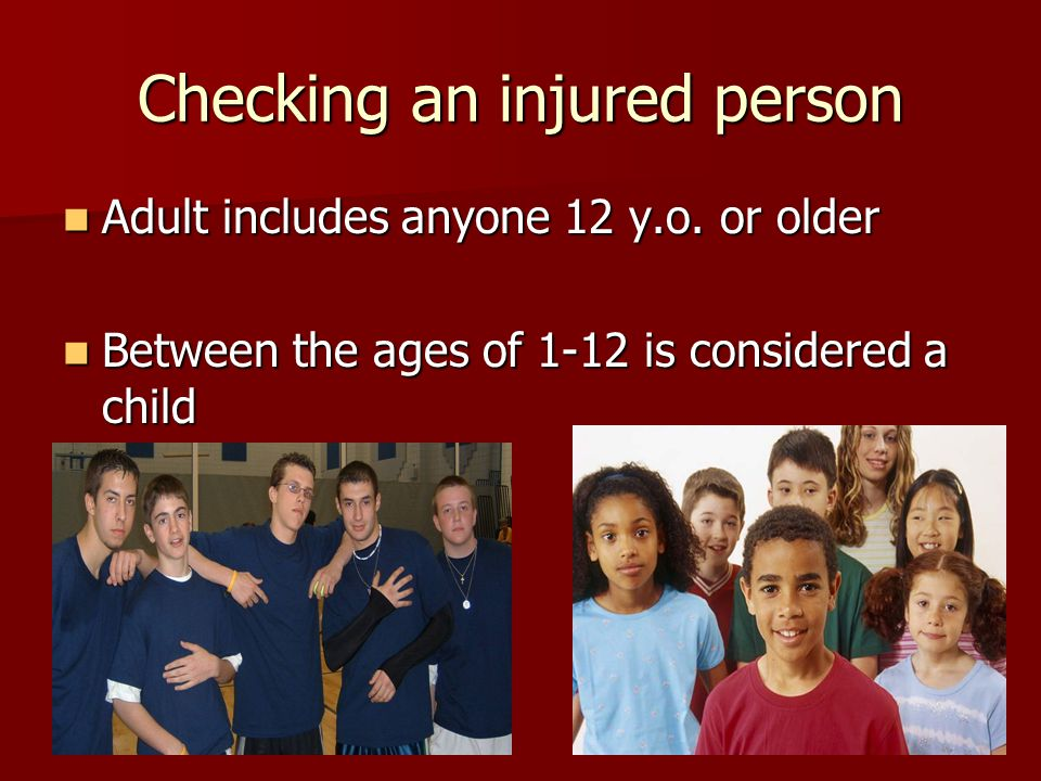 Checking an injured person Adult includes anyone 12 y.o.