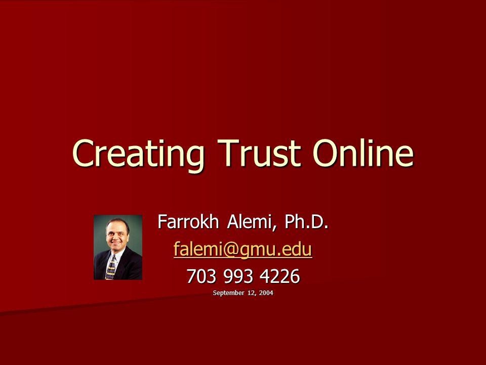 Creating Trust Online Farrokh Alemi, Ph.D. falemi@gmu.edu 703 993 4226 September 12, 2004