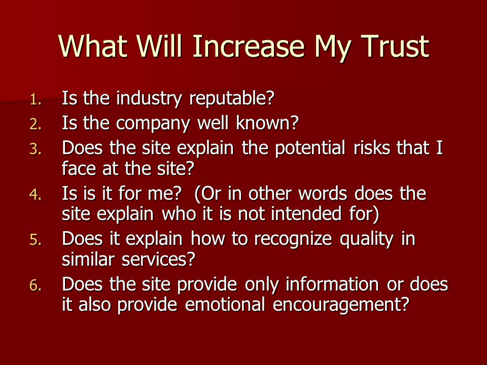 What Will Increase My Trust 1. Is the industry reputable.