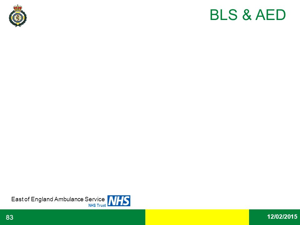 Date East of England Ambulance Service NHS Trust BLS & AED 12/02/2015 83