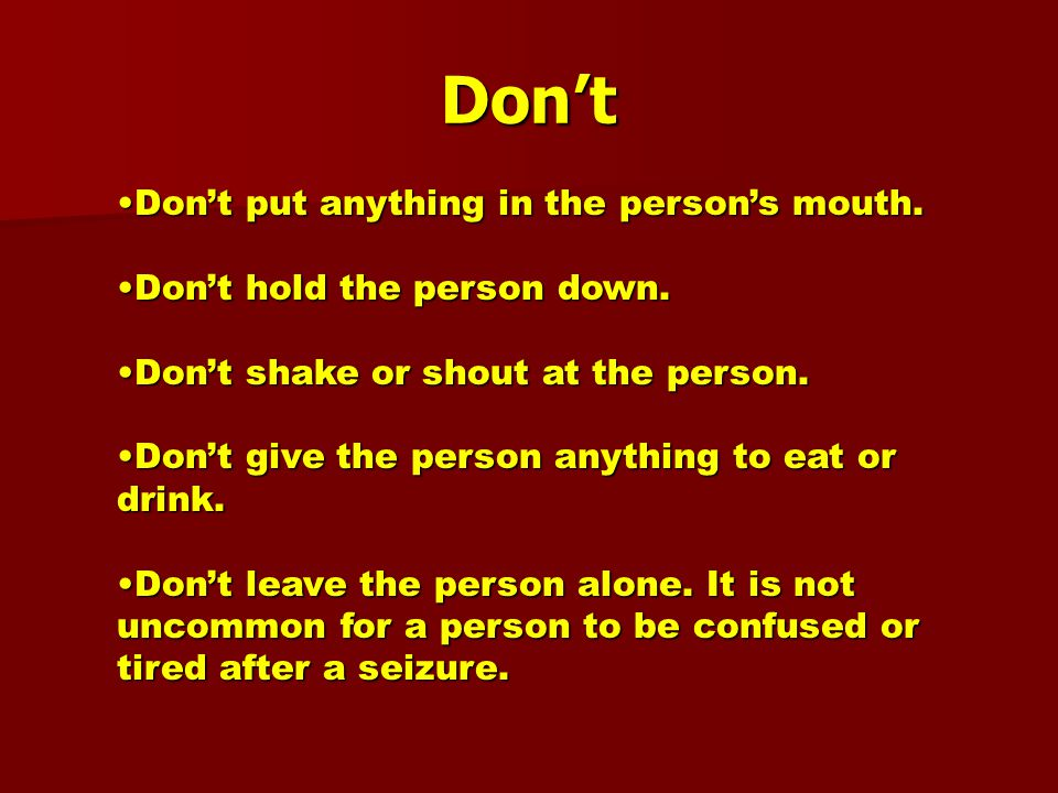 Don't Don't put anything in the person's mouth.Don't put anything in the person's mouth.