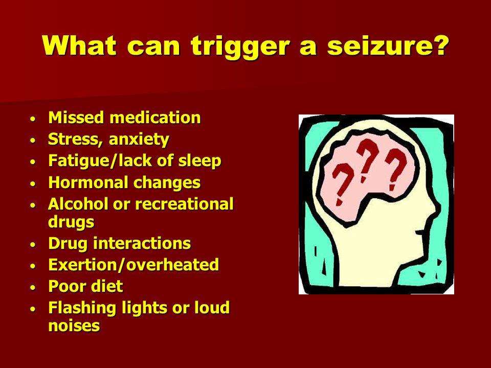 What can trigger a seizure.